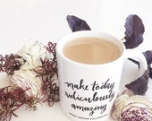 Make Today Ridiculously Amazing Coffee Mug