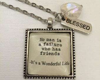 No man is a failure who has friends Its a wonderful life quote inspired necklace