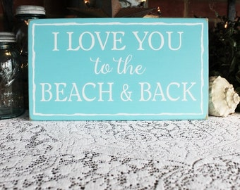 I Love You to the Beach and Back - Beach Sign - Beach Love - Coastal Decor - Beach House Decor - Beach Wedding