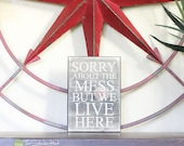 Sorry About The Mess But We Live Here - Wood Sign - Home Decor - Quote Saying Distressed Wooden Sign S124 - Decorations - Signs