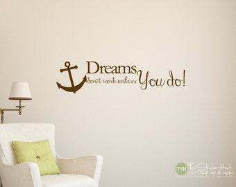 Dreams Don't Work Unless You Do! • Vinyl Lettering • Home Decor Ideas • Anchor • Sticky Vinyl • Wall Accent Art Words • Stickers Decals 1850