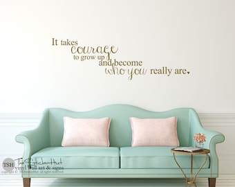 It takes courage to grow up and become who you really are Vinyl Wall Art Words Decals Graphics Stickers Decals 1854