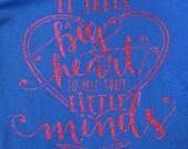 Teacher it takes a big heart to help shape little minds appreciation gift tee vinyl glitter heat press transfer tshirt shirt funny saying