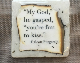 "My God he gasped, you're fun to kiss"" ... F Scott Fitzgerald ...coaster"