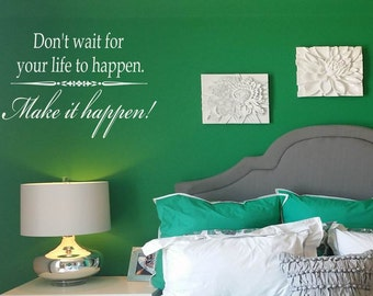 Don't Wait for Your Life to Happen. Make it Happen Wall Decal Wall Words Wall Tattoo Vinyl Decal
