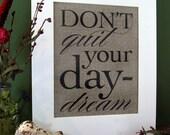DON'T QUIT your DAYDREAM - burlap art print