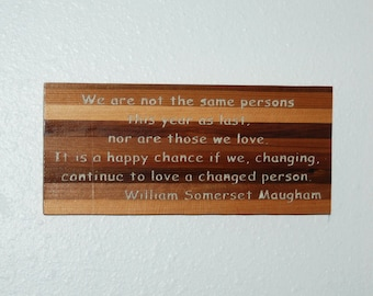 We are not the same persons this year as last, nor are those we love. It is a happy chance if we, changing... Wooden plaque -  13049