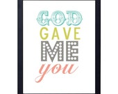 instant download- god gave me you art print