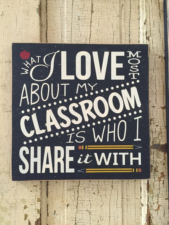 "What I love most about my CLASSROOM is who I share it with it - teacher gift, 11"" x 11"" wood sign, classroom wall decor"
