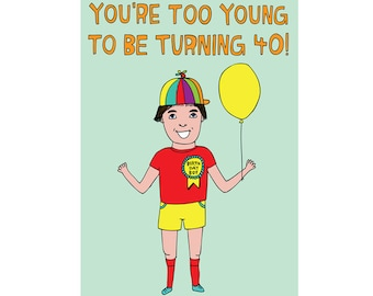 Birthday Card - You're Too Young To Be Turning 40! BOYVERSION
