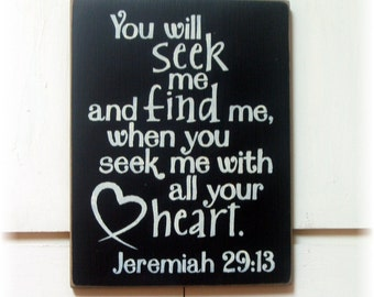 You will seek me and find me when you seek me with all your heart Jeremiah wood sign