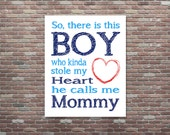 So, there is this Boy who kinda stole my Heart he calls me Mommy, Baby Shower Gift, Boys Nursery Decor, INSTANT DOWNLOAD, Newborn Boy Gift