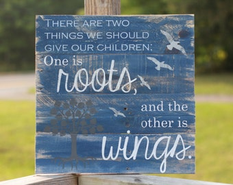 roots and wings quote, reclaimed wood sign, two things we should give our children, roots and wings, two things, Hodding Carter Jr,