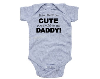 Apericots Funny If You Think I'm Cute You Should See My Daddy Baby Infant Romper