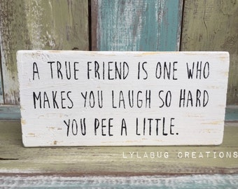 Friendship shelf block, A true friend, funny quote, laughter best friends, girlfriends, birthday, gift, sisters, women, sign
