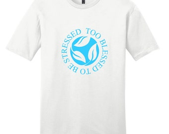 Too Blessed To Be Stressed - Quote T-Shirt
