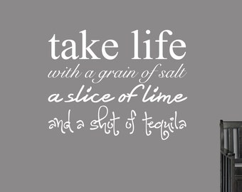 Take Life With A Grain Of Salt A Slice Of Lime And A Shot Of Tequlia - Funny Kitchen Quotes Man Cave Bar Wall Decal Quotes