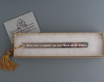 """Pewter Bookmark: """"Never trust a computer you can't throw out the window."""" Steve Wozniak"""