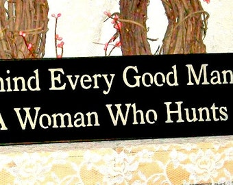 Behind Every Good Man Is A Woman Who Hunts  - Primitive Country Painted Wall Sign, hunting sign, hunting decor, deer hunting decor