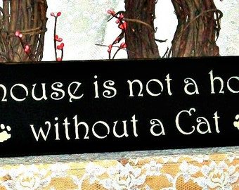 A house is not a home without a Cat  - Primitive Country Painted Wall Sign, Cat sign, wall decor, Cute Cat Sign, Cat Decor, Primitive