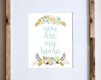 Wedding Gift Art Print, You Are My Home, Home Decor, Childrens Room Decor, Nursery Wall Art, 8x10, Housewarming Gift, First Anniversary Gift