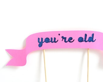 YOU'RE OLD - Funny Birthday Cake Topper/ Banner