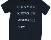 Heaven Knows I'm Miserable Now T-Shirt MENS/UNISEX  -  Available in S M L XL and five colors  -  the smiths morrissey