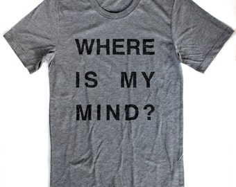 Where is My Mind? T-Shirt UNISEX/MENS  -  Available in S M L XL and four shirt colors