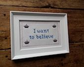The X Files I Want to Believe cross stitch needlepoint sampler