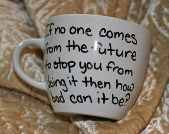 If no one comes from the future to stop you from doing it then how bad can it be Custom Mug Personalized Sci Fi Fun Dr.Who Friend Gift