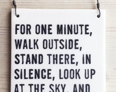 porcelain wall tile screenprinted text for one minute, walk outside, stand there, in silence, look up at the sky, and contemplate how...