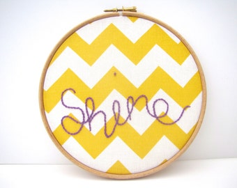 Hand Embroidery Hoop Art. In The Hoop Embroidery. Yellow & White Zigzags.  Modern. Words. Shine  7 x 7 Inch Hoop. Fabric Picture. Wall Art