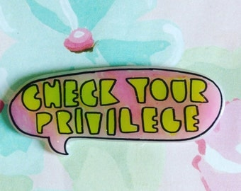 Check your privilege pin,brooch, pin, feminist pin, lapel pin, pin back, respect