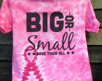 Breast Cancer Awareness  Big Or Small Save Them All - Tie Dye Shirts
