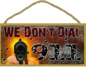 "We Don't Dial 911 Funny Gun 5"" x 10"" SIGN Plaque Decor"