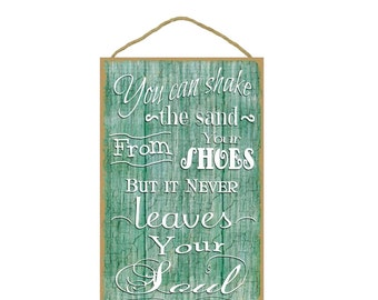 "You Can Shake The Sand From Your Shoes But It Never Leaves Your Soul Nautical Beach Ocean Sign Plaque 10""x16"""