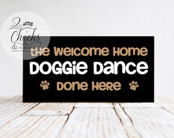 The Welcome Home Doggie Dance Done Here Wood Sign