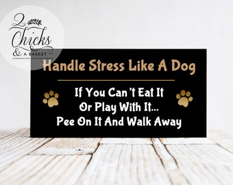 Handle Stress Like A Dog - If You Can't Eat It Or Play With It... Pee On It And Walk Away Funny Wood Pet Sign