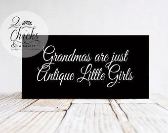 Grandmas Are Just Antique Little Girls Wood Sign