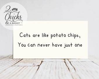 Cats Are Like Potato Chips Funny Wood Sign