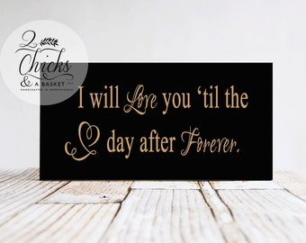 I Will Love You Til The Day After Forever Sign, Handcrafted Sign