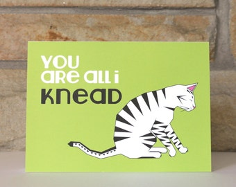 You Are All I Knead - Cat Card - Funny Greeting Card