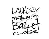 Laundry Makes Me a Basket Case Saying  - Wall Decal, Wall Decor, Home Decor, Words