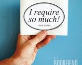 I require so much Jane Austen quote bumper sticker