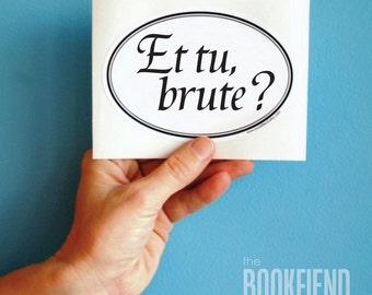 et tu, Brute? Shakespeare quote bumper sticker