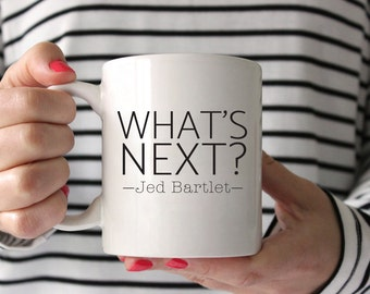 What's Next? | Jed Bartlet | West Wing Quote | Television Lovers Coffee Mug