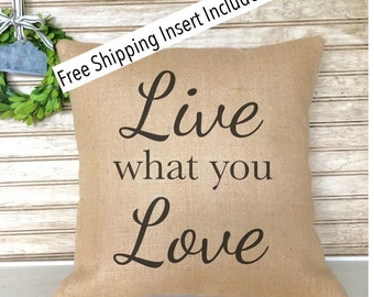Custom Pillow - Live what you Love - Burlap Pillow Insert Included * FREE SHIPPING *