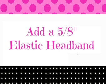 """Add a 5/8"""" Elastic Headband...Color/Size Options Available"""