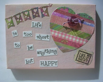 Mixed Media Art, Word Pictures ; Life is too Short