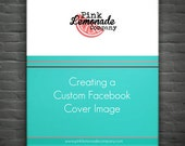 How to Create a Custom Cover Image for Facebook e-book PLUS bonuses. TWO cover images included FREE.